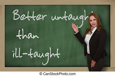 Teacher showing Better untaught than ill-taught on...