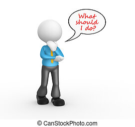 What should i do - 3d person - man, person and a bubble with...