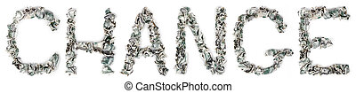 Change - Crimped 100$ Bills - The word change, made out of...