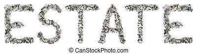 Estate - Crimped 100$ Bills - The word 'estate', made out of...