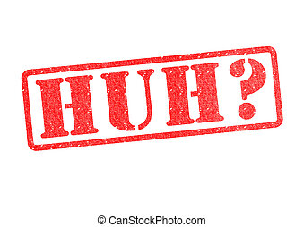HUH? Rubber Stamp over a white background.