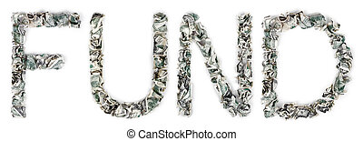 Fund - Crimped 100$ Bills - The word 'fund', made out of...