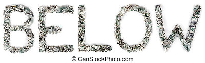 Below - Crimped 100$ Bills - The word 'below', made out of...