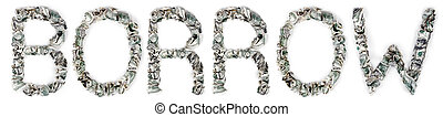 Borrow - Crimped 100$ Bills - The word 'borrow', made out of...