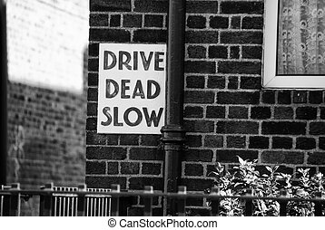 Drive Dead Slow Sign in Dublin