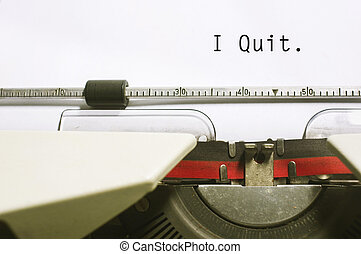 typewriter message - I Quit concepts with a message on type...