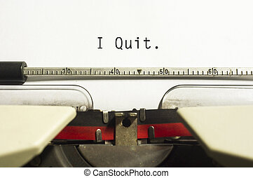 i quit message - I Quit concepts with a message on type...