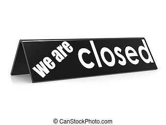 We are closed in black - Rendered artwork with white...