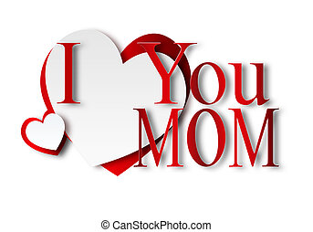 I love you mom - I love you Mom - with paper hearts