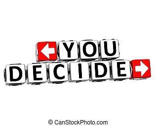 3D You Decide Button Click Here Block Text over white...