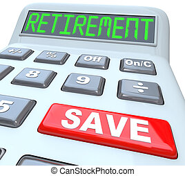 Save for Retirement Words on Calculator Financial Security -...