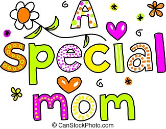 a special mom - A SPECIAL MOM decorative whimsical text...