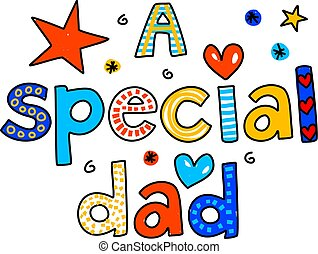 a special dad - A SPECIAL DAD decorative whimsical text...