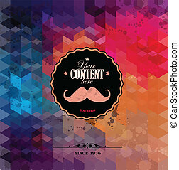 Retro background made of triangles.Mustache label with place...