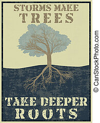 Storms make trees take deeper roots - Grunge vintage style...