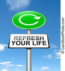 Refresh your life. - Illustration depicting a sign with a...