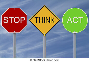 Stop Think Act - Modified colorful road signs with a safety...
