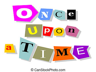 Once upon a time - Fairy story narration opening phrase,...