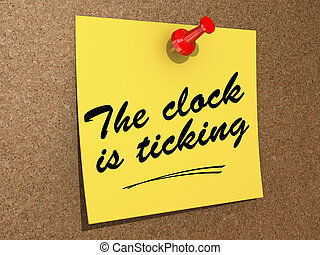 The Clock Is Ticking - A note pinned to a cork board with...