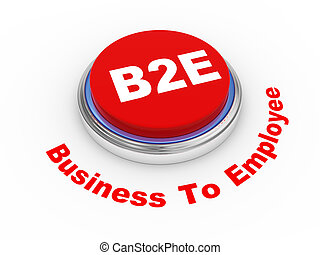 3d b2e button - 3d illustration of b2e business to employee...