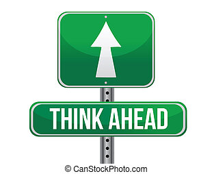 think ahead road sign illustration design over a white...