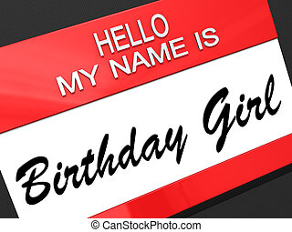 Birthday Girl - Hello my name is Birthday Girl on a nametag.