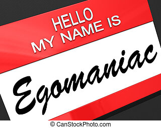 Egomaniac - Hello my name is Egomaniac on a nametag