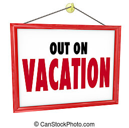 Out on Vacation Hanging Sign Store Office Closed - Out on...