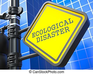 Ecology Concept. Ecological Disaster Waymark. - Ecology...