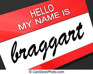 Braggart - Hello my name is Braggart on a nametag.