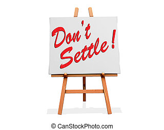 Dont Settle on a sign