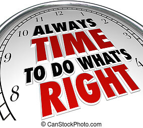 Always Time to Do Whats Right Saying Clock Quote - A clock...