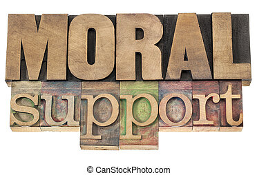 moral support in wood type - moral support - isolated text...