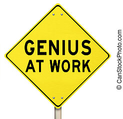 Genius At Work Yellow Road Sign Warning - The words Genius...