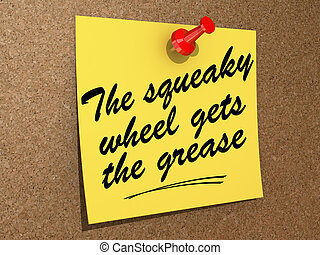 The Squeaky Wheel Gets the Grease - A note pinned to a cork...