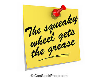 The Squeaky Wheel Gets the Grease White Background - A note...