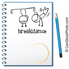 A notebook with a drawing of two boys breakdancing -...