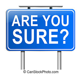 Are you sure. - Illustration depicting a sign with an are...