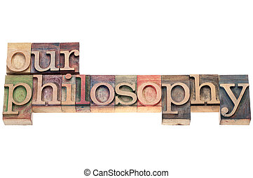 our philosophy in wood type - our philosophy - isolated text...