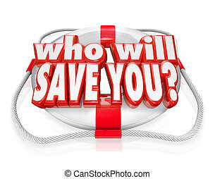 Who Will Save You Life Preserver Help Rescue - The words Who...