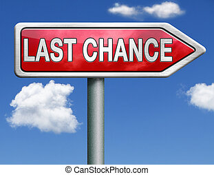 last chance road sign arrow - last chance final opportunity...