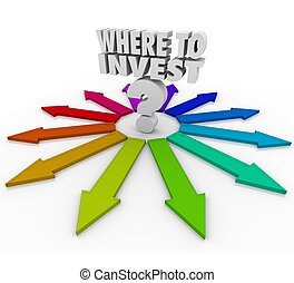 Where to Invest Question Mark Many Arrows Pointing Choices -...