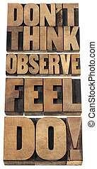 observe, feel and do - do not think, observe, feel and do -...