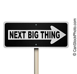 Next Big Thing Road Sign Popular Trend Fad Craze - The words...