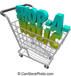 The word Shop-a-Holic in a shopping cart to illustrate an...