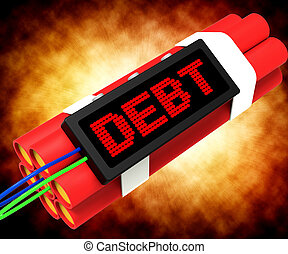 Debt Word On Dynamite Showing Bankruptcy And Poverty - Debt...