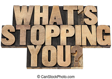what is stopping you question - isolated text in letterpress...