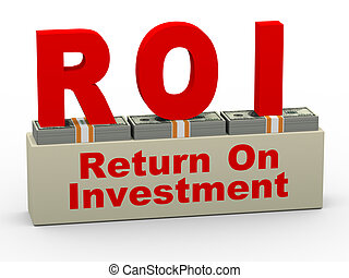 3d roi - return on investment - 3d illustration of roi -...