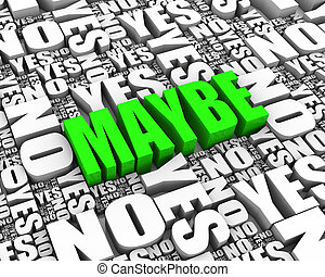 Maybe - MAYBE 3D text surrounded by YES and NO words Part of...