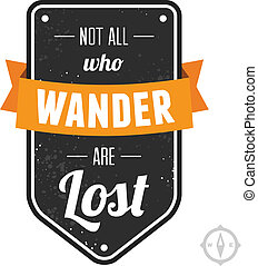 Not all who wander are lost - Text lettering of an...
